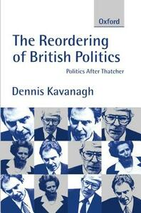 The Reordering of British Politics: Politics After Thatcher - Dennis Kavanagh - cover