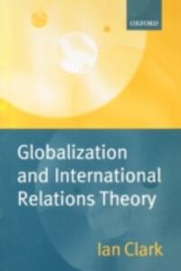 Globalization and International Relations Theory - Ian Clark - cover