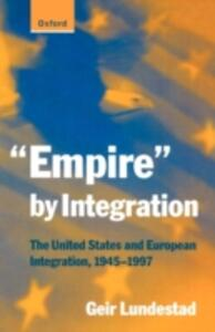 """""""Empire"""" by Integration: The United States and European Integration, 1945-1997 - Geir Lundestad - cover"""