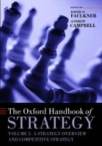 The Oxford Handbook of Strategy: Volume One: Strategy Overview and Competitive Strategy - cover