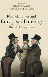 Financial Elites and European Banking: Historical Perspectives - cover
