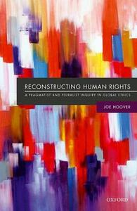 Reconstructing Human Rights: A Pragmatist and Pluralist Inquiry into Global Ethics - Joe Hoover - cover