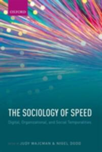 The Sociology of Speed: Digital, Organizational, and Social Temporalities - cover