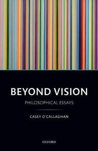 Beyond Vision: Philosophical Essays - Casey O'Callaghan - cover