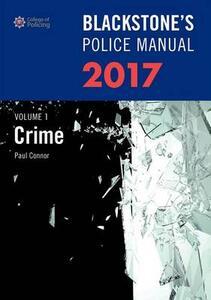 Blackstone's Police Manual Volume 1: Crime 2017 - Paul Connor - cover