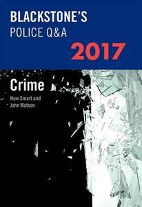 Blackstone's Police Q&A: Crime 2017 - John Watson,Huw Smart - cover