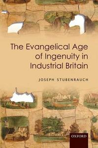 The Evangelical Age of Ingenuity in Industrial Britain - Joseph Stubenrauch - cover