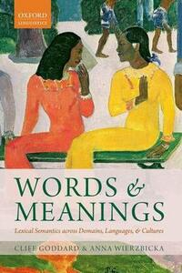 Words and Meanings: Lexical Semantics Across Domains, Languages, and Cultures - Cliff Goddard,Anna Wierzbicka - cover