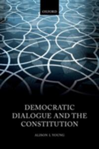 Democratic Dialogue and the Constitution - Alison L. Young - cover