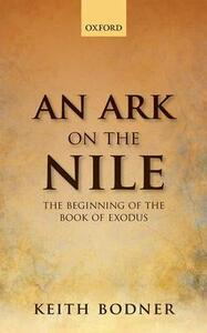 An Ark on the Nile: Beginning of the Book of Exodus - Keith Bodner - cover