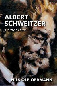 Albert Schweitzer: A Biography - Nils Ole Oermann - cover