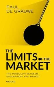 The Limits of the Market: The Pendulum Between Government and Market - Paul de Grauwe - cover