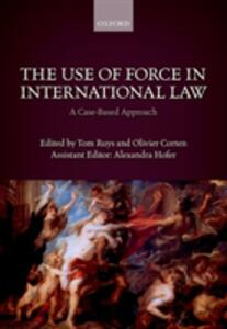 The Use of Force in International Law: A Case-Based Approach - cover