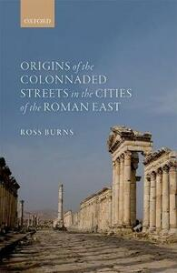 Origins of the Colonnaded Streets in the Cities of the Roman East - Ross Burns - cover