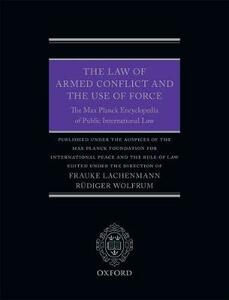 The Law of Armed Conflict and the Use of Force: The Max Planck Encyclopedia of Public International Law - cover
