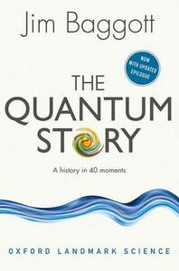 The Quantum Story: A history in 40 moments - Jim Baggott - cover