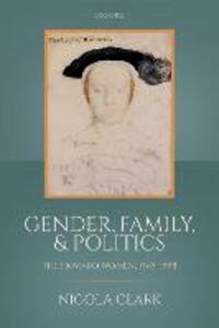 Gender, Family, and Politics: The Howard Women, 1485-1558 - Nicola Clark - cover