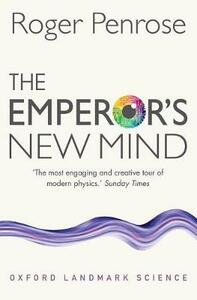 The Emperor's New Mind: Concerning Computers, Minds, and the Laws of Physics - Roger Penrose - cover