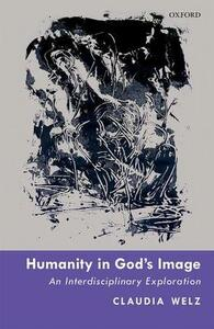 Humanity in God's Image: An Interdisciplinary Exploration - Claudia Welz - cover