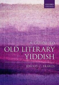 A Guide to Old Literary Yiddish - Jerold C. Frakes - cover