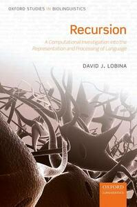 Recursion: A Computational Investigation into the Representation and Processing of Language - David J. Lobina - cover