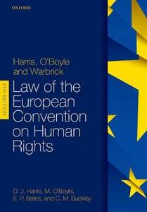 Harris, O'Boyle, and Warbrick: Law of the European Convention on Human Rights - David Harris,Michael O'Boyle,Ed Bates - cover