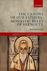 The Canons of Our Fathers: Monastic Rules of Shenoute - Bentley Layton - cover