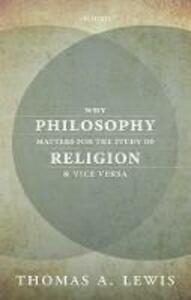 Why Philosophy Matters for the Study of Religion-and Vice Versa - Thomas A. Lewis - cover