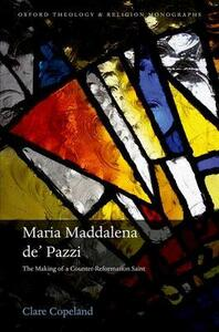 Maria Maddalena de' Pazzi: The Making of a Counter-Reformation Saint - Clare Copeland - cover