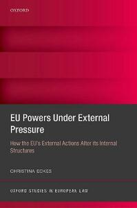 EU Powers Under External Pressure: How the EU's External Actions Alter its Internal Structures - Christina Eckes - cover