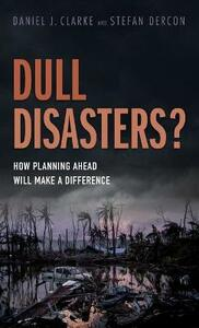 Dull Disasters?: How planning ahead will make a difference - Daniel J. Clarke,Stefan Dercon - cover