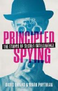 Principled Spying: The Ethics of Secret Intelligence - David Omand,Mark Phythian - cover