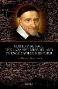 Vincent de Paul, the Lazarist Mission, and French Catholic Reform - Alison Forrestal - cover