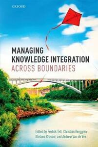 Managing Knowledge Integration Across Boundaries - Fredrik Tell,Christian Berggren,Stefano Brusoni - cover