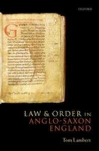 Law and Order in Anglo-Saxon England - Tom Lambert - cover