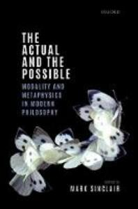 The Actual and the Possible: Modality and Metaphysics in Modern Philosophy - cover
