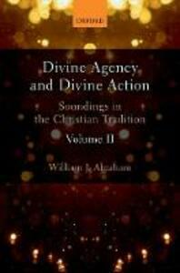 Divine Agency and Divine Action, Volume II: Soundings in the Christian Tradition - William J. Abraham - cover