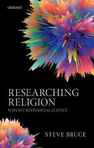 Researching Religion: Why We Need Social Science - Steve Bruce - cover