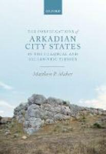 The Fortifications of Arkadian City States in the Classical and Hellenistic Periods - Matthew P. Maher - cover