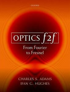 Optics f2f: From Fourier to Fresnel - Charles S. Adams,Ifan G. Hughes - cover