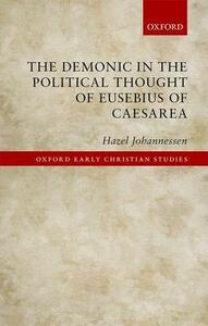 The Demonic in the Political Thought of Eusebius of Caesarea - Hazel Johannessen - cover