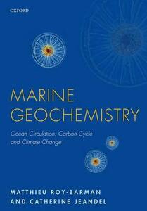 Marine Geochemistry: Ocean Circulation, Carbon Cycle and Climate Change - Matthieu Roy-Barman,Catherine Jeandel - cover