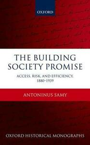The Building Society Promise: Access, Risk, and Efficiency 1880-1939 - Antoninus Samy - cover