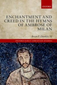 Enchantment and Creed in the Hymns of Ambrose of Milan - Brian P. Dunkle - cover