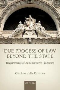 Due Process of Law Beyond the State: Requirements of Administrative Procedure - Giacinto Della Cananea - cover