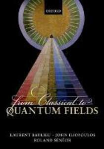 From Classical to Quantum Fields - Laurent Baulieu,John Iliopoulos,Roland Seneor - cover