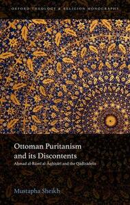 Ottoman Puritanism and its Discontents: Ahmad al-Rumi al-Aqhisari and the Qadizadelis - Mustapha Sheikh - cover
