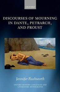 Discourses of Mourning in Dante, Petrarch, and Proust - Jennifer Rushworth - cover