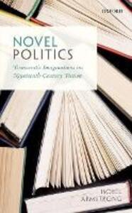 Novel Politics: Democratic Imaginations in Nineteenth-Century Fiction - Isobel Armstrong - cover