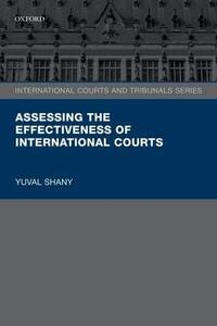 Assessing the Effectiveness of International Courts - Yuval Shany - cover